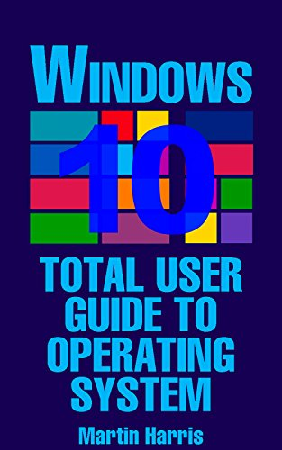 Windows 10: Total User Guide To Operating System: (Microsoft Windows 10, Windows 10 Manual) by [Harris, Martin ]