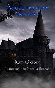 Aguas oscuras: Elementos 1 (Spanish Edition) by [Oxford, Rain]
