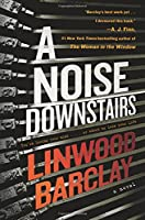 A Noise Downstairs: A Novel