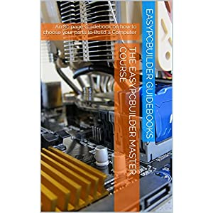 The EasyPCBuilder MASTER COURSE: The Best Guidebook - How to choose parts to Build a Computer