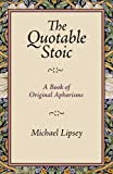 The Quotable Stoic: A Book of Original Aphorisms