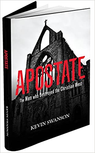 Apostate The Men Who Destroyed The Christian West Kevin Swanson