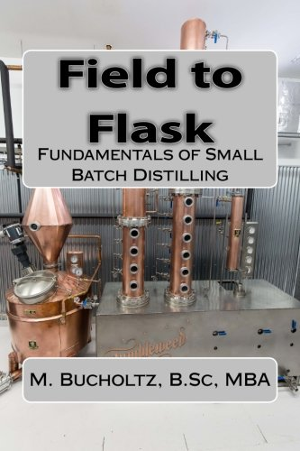 Field to Flask: The Fundamentals of Small Batch Distilling