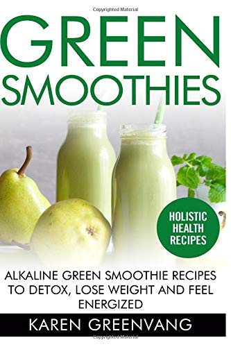 Download Green Smoothies: Alkaline Green Smoothie Recipes to Detox, Lose Weight, and Feel Energized (Vegan, Alkaline, Smoothies, Detox) (Volume 1) pdf