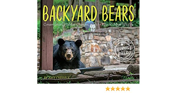 Backyard Bears Conservation Habitat Changes And The Rise Of Urban Wildlife Scientists In The Field Series