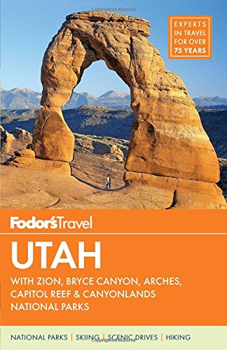 Fodor's Utah: with Zion, Bryce Canyon, Arches, Capitol Reef & Canyonlands National Parks (Travel Guide) (Utah Canyon Bryce)