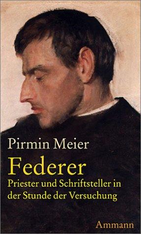 Der Fall Federer: Priester und Schriftsteller in der Stunde der Versuchung. Eine erzählerische Recherche