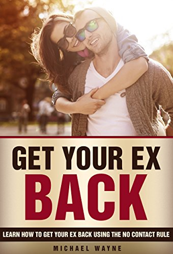 No Contact Rule: Get Your Ex Back Using The No Contact Rule (No Contact  Rule, How To Get Your Ex Back)