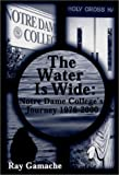 The Water Is Wide : Notre Dame College's Journey 1976-2000, Gamache, Ray, 0970724713