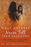 img - for What Mothers Never Tell Their Daughters: 5 Keys to Building Trust, Restoring Connection, & Strengthening Relationships book / textbook / text book