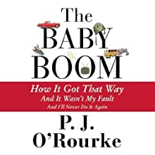 The Baby Boom: How It Got That Way, and It Wasn't My Fault, and I'll Never Do It Again Audiobook by P. J. O'Rourke Narrated by Dick Hill