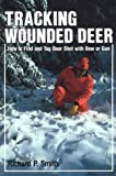 Tracking Wounded Deer: How to Find and Tag Deer Shot With Bow or Gun