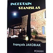 INCERTAIN STANISLAS (French Edition)