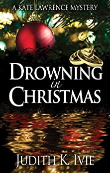 Drowning in Christmas (Kate Lawrence Mysteries Book 4) by [Ivie, Judith]