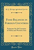 Food Balances in Foreign Countries: Estimates for 28 Countries of Africa and Western Asia (Classic Reprint)