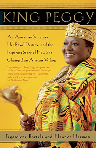 Search : King Peggy: An American Secretary, Her Royal Destiny, and the Inspiring Story of How She Changed an African Village