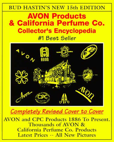 Bud Hastin's Avon & C.P.C. Collector's Encyclopedia: The Official Guide for Avon Bottle Collectors (15th ()