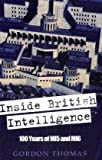 Inside British Intelligence: 100 Years of MI5 and MI6: Written by Gordon Thomas, 2009 Edition, Publisher: JR Books Ltd [Hardcover]
