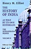 The History of India, As Told by Its Own Historians : The Muhammadan Period, Elliot, Henry Miers, 0543947122
