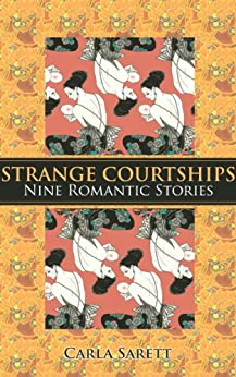 Strange Courtships: Nine Romantic Stories by [Sarett, Carla]