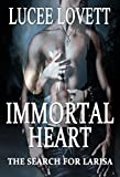 Immortal Heart: The search for Larisa (The Immortal Series Book 1)
