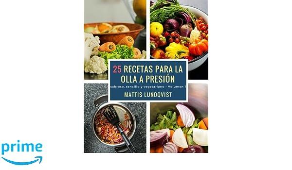 25 recetas para la olla a presión: sabroso, sencillo y vegetariano (Volume 1) (Spanish Edition): Mattis Lundqvist: 9781978393639: Amazon.com: Books