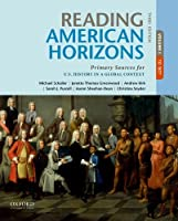 Reading American Horizons: Primary Sources for U.S. History in a Global Context, Volume I, 3rd Edition Front Cover