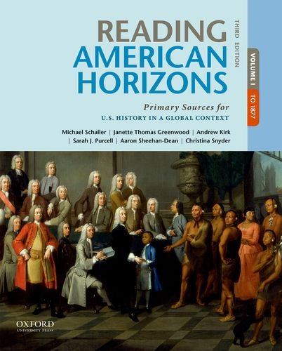(Reading American Horizons: Primary Sources for U.S. History in a Global Context, Volume I)