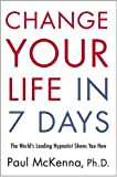 Change Your Life In Seven Days: The World's Leading Hypnotist Shows You How