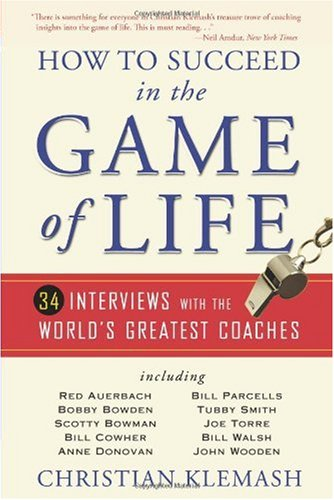 Download How to Succeed in the Game of Life: 34 Interviews with the World's Greatest Coaches PDF