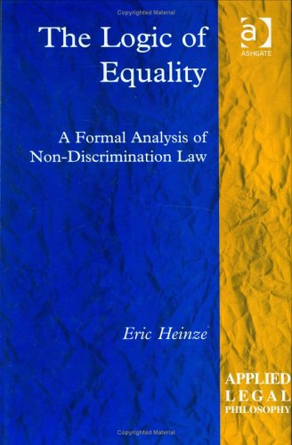 The Logic of Equality: A Formal Analysis of Non-Discrimination Law (Applied Legal Philosophy)