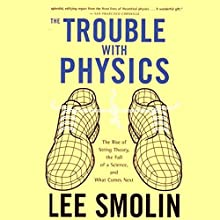 The Trouble with Physics: The Rise of String Theory, The Fall of a Science, and What Comes Next Audiobook by Lee Smolin Narrated by Walter Dixon