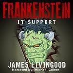 Frankenstein: IT Support | James Livingood