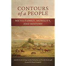 Contours of a People: Metis Family, Mobility, and History (New Directions in Native American Studies Series Book 6)