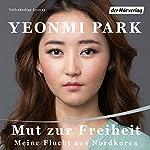 Mut zur Freiheit: Meine Flucht aus Nordkorea | Yeonmi Park