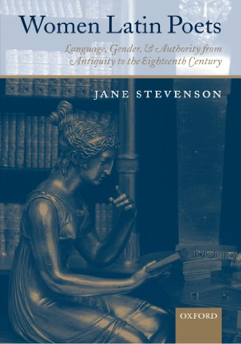 Women Latin Poets: Language, Gender, and Authority from Antiquity to the Eighteenth Century by Oxford University Press