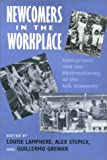 Newcomers in the Workplace : Immigrants and the Restructuring of the U. S. Economy, Louise Lamphere, 1566391245