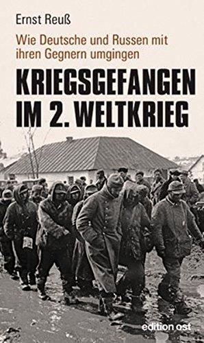 Kriegsgefangen im 2. Weltkrieg: Wie Deutsche und Russen mit ihren Gegnern umgingen (edition ost)