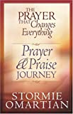 The Prayer That Changes Everything Prayer and Praise Journey, Stormie Omartian, 0736901949
