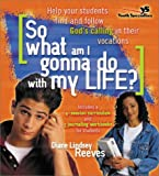 So What Am I Gonna Do with My Life?, Diane Lindsey Reeves, 0310233720