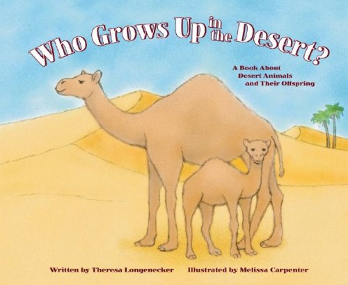 Download Who Grows Up in the Desert?: A Book About Desert Animals and Their Offspring (Who Grows Up Here?) PDF