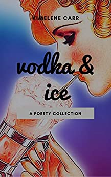 Vodka & Ice: A Poetry Collection by [Carr, Kimelene]