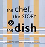 img - for The Chef, the Story & the Dish: Behind the Scenes With America's Favorite Chefs book / textbook / text book