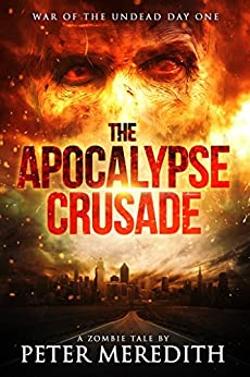 The Apocalypse Crusade War of the Undead Day One: A Zombie Tale by Peter Meredith by [Meredith, Peter]