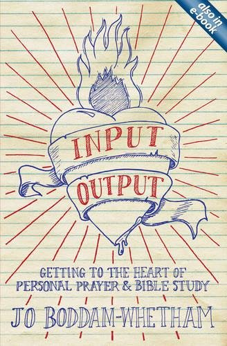 Input-output: Getting to the Heart of Personal Prayer and Bible Study
