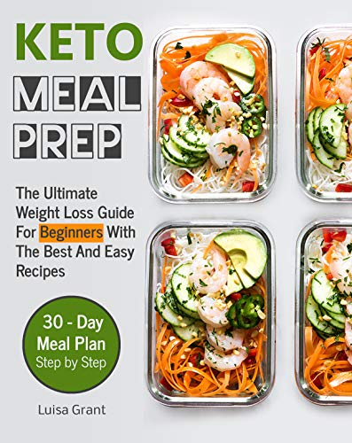 Keto Meal Prep: The Ultimate Weight Loss Guide for Beginners With The Best and Easy Recipes - 30 day meal plan step by step (ketogenic cookbook) by Luisa Grant