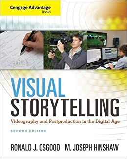 Cengage Advantage Books: Visual Storytelling: Videography and Post Production in the Digital Age (with Premium Web Site Printed Access Card) by Osgood, Ronald J., Hinshaw, M. Joseph (2013)