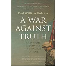 War Against Truth: An Intimate Account of the Invasion of Iraq