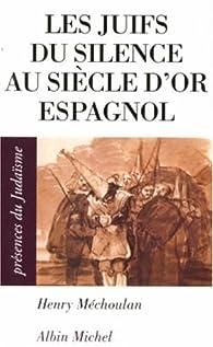 Les Juifs du silence au siècle d'or espagnol par Henry Méchoulan