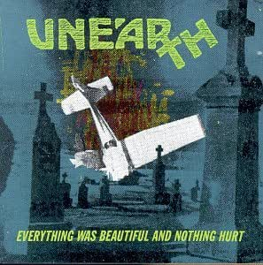 Unearth - Everything Was Beautiful and Nothing Hurt ...